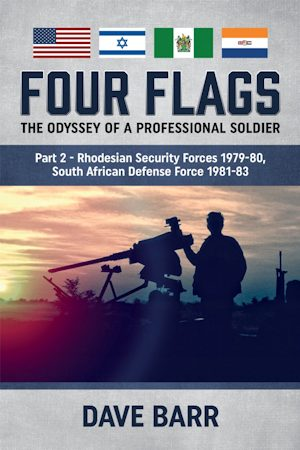 Four Flags, The Odyssey of a Professional Soldier part 2 – Rhodesian Security Forces 1979-80, South African Defense Force 1981-83