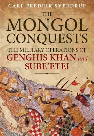 The Mongol Conquests, the Military Operations of Genghis Khan & Sube'Etei