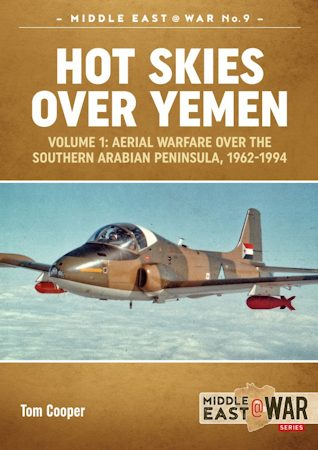 Middle East@War 11: Hot Skies Over Yemen. Volume 1: Aerial Warfare Over the Southern Arabian Peninsula, 1962-1994