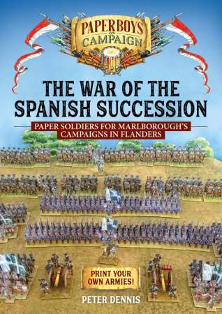 The War of the Spanish Succession: Paper Soldiers for Marlborough's Campaigns in Flanders