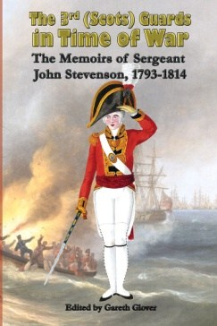 The 3rd Scots Guards in Time of War: The Memoirs of Sergeant John Stevenson, 1793-1814 cover
