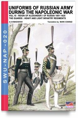 Uniforms of Russian Army During the Napoleonic War: Volume 15 – The Guards: Heavy and Light Infantry Regiments
