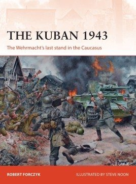 318 THE KUBAN 1943: The Wehrmacht's Last Stand in the Caucasus