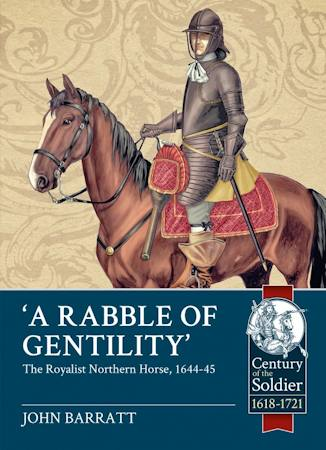 A Rabble of Gentility: The Royalist Northern Horse, 1644-45
