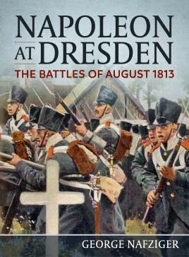 Napoleon at Dresden: The Battles of August 1813