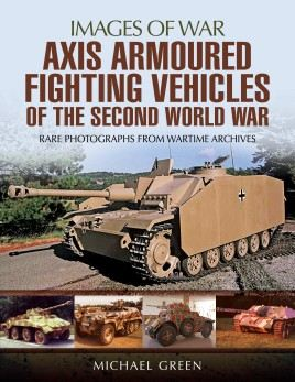 Axis Armored Fighting Vehicles of the Second World War: Images of War series