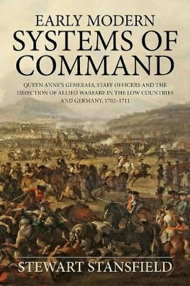 Early Modern Systems of Command: Queen Anne's Generals, Staff Officers and the Direction of Allied Warfare in the Low Countries and Germany, 1702-1711