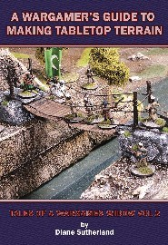 Wargamer's Guide to Making Tabletop Terrain: Volume 2: Tales of a Wargames Widow