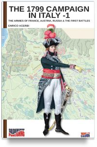 The 1799 Campaign in Italy – Volume 1: The Armies of France, Austria & Russia and the First Battles