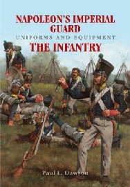 Napoleon's Imperial Guard Uniforms and Equipment: Volume 1 – Infantry