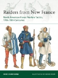 229 RAIDERS FROM NEW FRANCE: North American Forest Warfare Tactics, 17th-18th Centuries