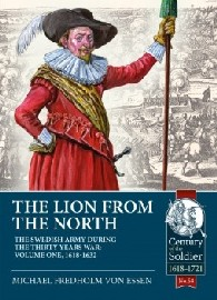 THE LION FROM THE NORTH: Volume 1 – The Swedish Army of Gustavus Adolphus, 1618-1632