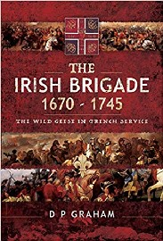 The Irish Brigade 1670-1745: The Wild Geese in French Service