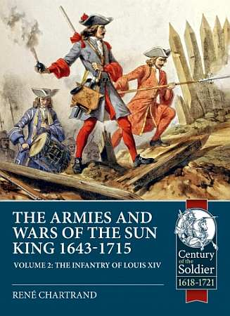 The Armies & Wars of the Sun King 1643-1715 Vol 2: The Infantry of Louis XIV