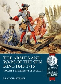 THE ARMIES AND WARS OF THE SUN KING 1643-1715: Volume 2 – The Infantry of Louis XIV