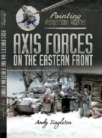 Axis Forces on the Eastern Front: Painting Wargames Figures